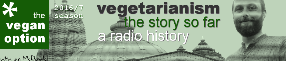 The Vegan Option with Ian McDonald. Vegetarianism: The Story So Far - A Radio History