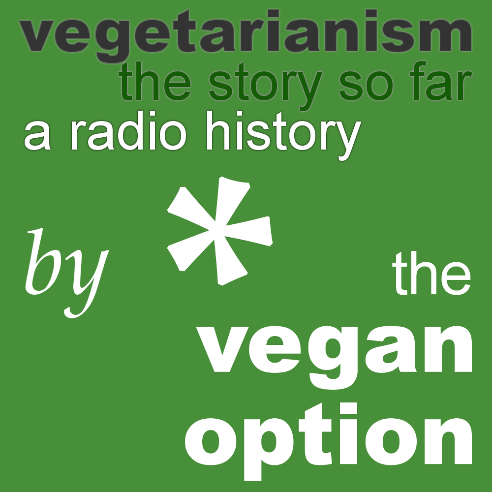 Vegetarianism: The Story So Far - A Radio History, from The Vegan Option